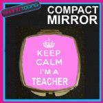 KEEP CALM I'M A TEACHER COMPACT LADIES METAL HANDBAG GIFT MIRROR